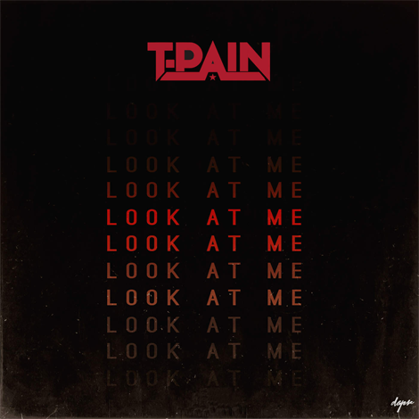 T-Pain - Look At Me (Audio)