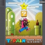 T-Pain - Think It's A Game